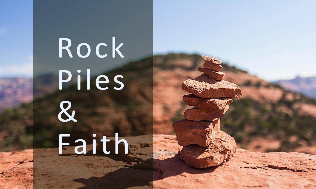 Rock Piles And Faith