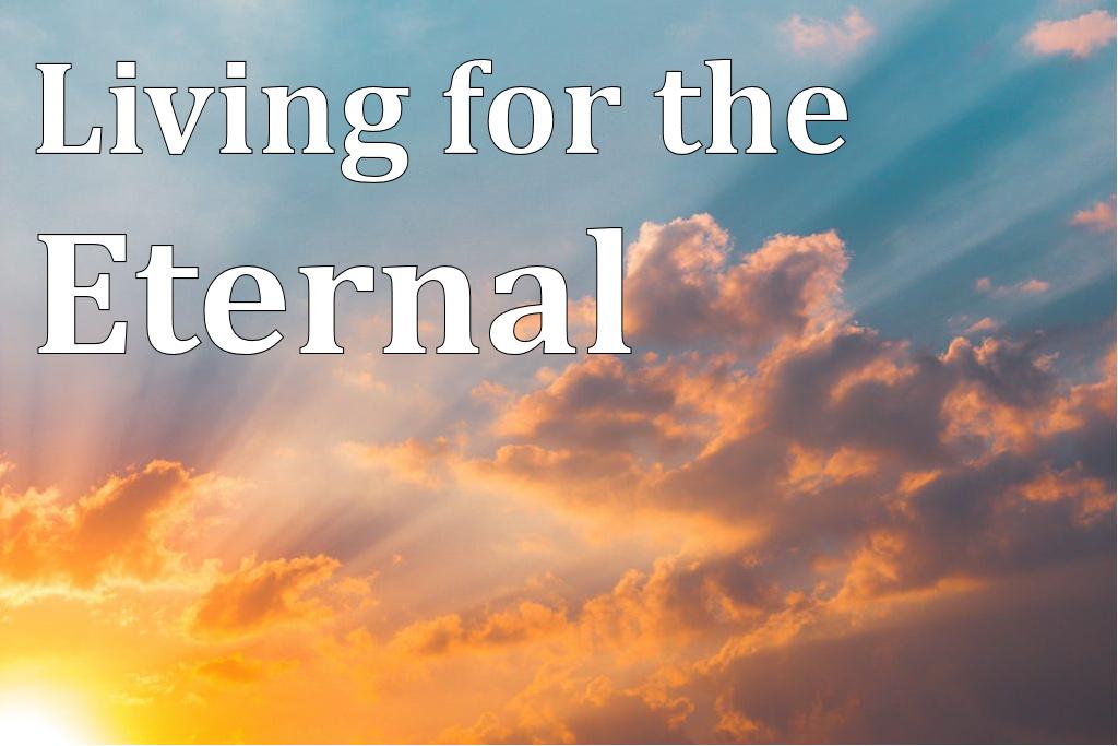 Living For The Eternal